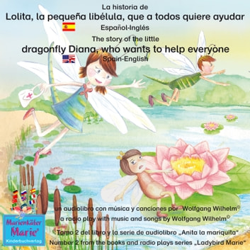 "La historia de Lolita, la pequeña libélula, que a todos quiere ayudar. Español-Inglés / The story of Diana, the little dragonfly who wants to help everyone. Spanish-English. - Tomo 2 del libro y la serie de audiolibro ""Anita la mariquita"" / Number 2 from the books and radio plays series ""Ladybird Marie"" audiobook by Wolfgang Wilhelm,Ingmar Winkler,Benedikt Gramm,Sebastian Kiefer,Gene Groos,Marienkäfer Marie Kinderbuchverlag,Wolfgang Wilhelm"