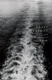 The Last Ferryman - A Novel ebook by Gregory D. Randle