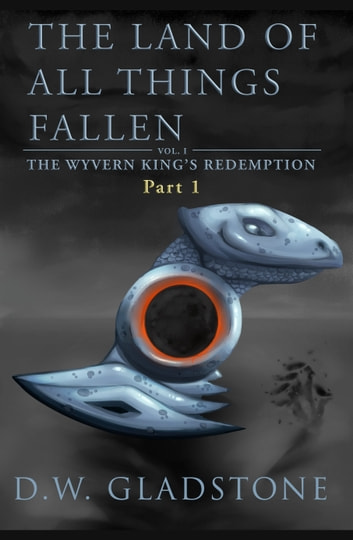 The Land of All Things Fallen: Part I (The Wyvern King's Redemption Volume 1) ebook by D W Gladstone