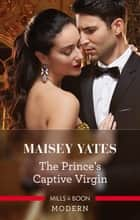 The Prince's Captive Virgin ebook by Maisey Yates