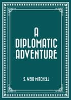 A Diplomatic Adventure ebook by S. Weir Mitchell