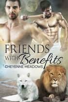 Friends With Benefits ebook by Cheyenne Meadows