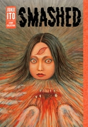 Smashed: Junji Ito Story Collection ebook by Junji Ito