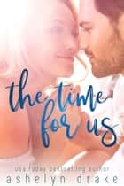 The Time for Us ebook by Ashelyn Drake