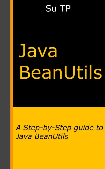 Java BeanUtils - A Step-by-Step guide to Java BeanUtils, Java programming. ebook by Su TP