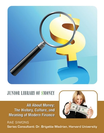 All About Money: The History, Culture, and Meaning of Modern Finance ebook by Rae Simons