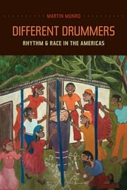 Different Drummers - Rhythm and Race in the Americas ebook by Martin Munro