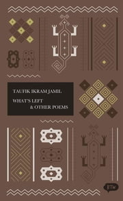 What's left & other poems - A trilingual edition in English, German and Indonesian ebook by George Fowler,Taufik Ikram Jamil,Michael Groß