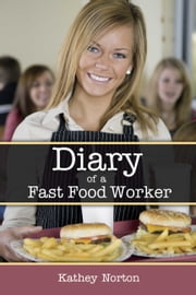 Diary of a Fast Food Worker ebook by Kathey Norton
