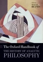 The Oxford Handbook of The History of Analytic Philosophy ebook by Michael Beaney