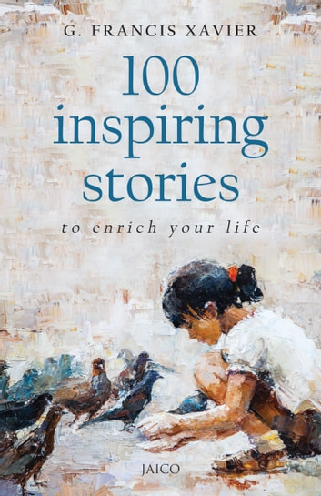 100 Inspiring Stories to Enrich Your Life ebook by G. Francis Xavier