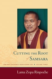 Cutting the Root of Samsara ebook by Lama Zopa Rinpoche