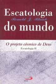 Escatologia do mundo - Projeto cósmico de Deus ebook by Renold Blank