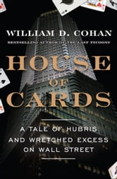 House of Cards - A Tale of Hubris and Wretched Excess on Wall Street ebook by William D. Cohan