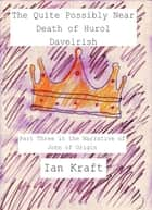 The Quite Possibly Near Death of Hurol Davelrish: Part Three in the Narrative of John of Origin ebook by Ian Kraft
