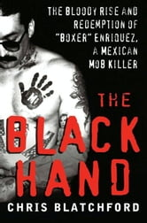 "The Black Hand - The Story of Rene ""Boxer"" Enriquez and His Life in the Mexican Mafia ebook by Chris Blatchford"