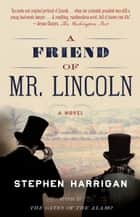 A Friend of Mr. Lincoln - A novel ebook by Stephen Harrigan