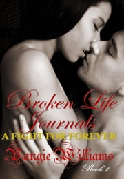 Broken Life Journals - A Fight for Forever (Book 1) ebook by Williams, Vangie