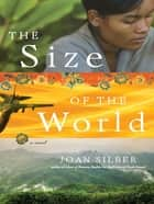 The Size of the World: A Novel ebook by Joan Silber