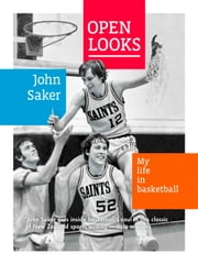 Open Looks - My Life in Basketball ebook by John Saker