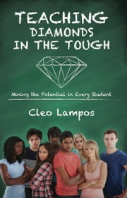 Teaching Diamonds in the TOUGH - Mining the Potential in Every Student ebook by Cleo Lampos