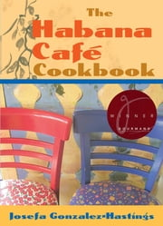 The Habana Café Cookbook ebook by Josefa Gonzalez-Hastings