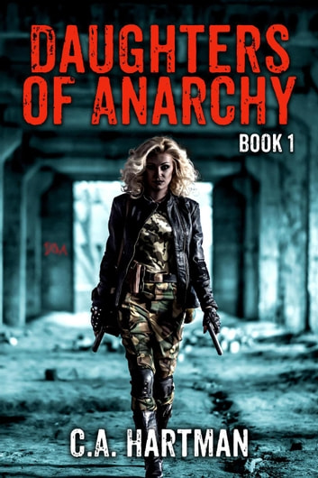 Daughters of Anarchy: Book 1 - Daughters of Anarchy, #1 ebook by C.A. Hartman