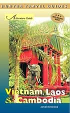 Vietnam, Laos & Cambodia Adventure Guide ebook by Janet Arrowood