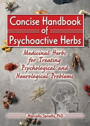 Concise Handbook of Psychoactive Herbs - Medicinal Herbs for Treating Psychological and Neurological Problems ebook by Marcello Spinella