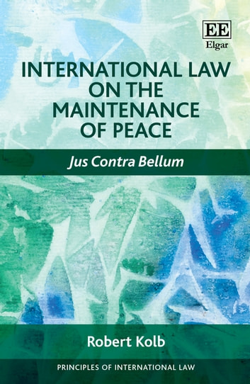 International Law on the Maintenance of Peace - Jus Contra Bellum ebook by Robert Kolb