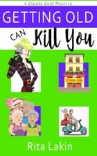 Getting Old Can Kill You ebook by Rita Lakin