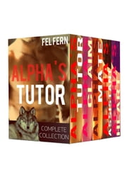 Alpha's Tutor Complete Series: Boxed Set (5 Gay Romance) - Alpha's Tutor, #6 ebook by Fel Fern