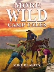 More Wild Camp Tales ebook by Mike Blakely