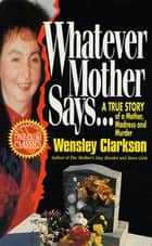 Whatever Mother Says... ebook by Wensley Clarkson