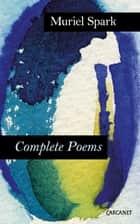 Complete Poems - Muriel Spark ebook by