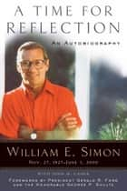 A Time for Reflection - An Autobiography ebook by William E. Simon, Gerald R. Ford, George P. Shultz