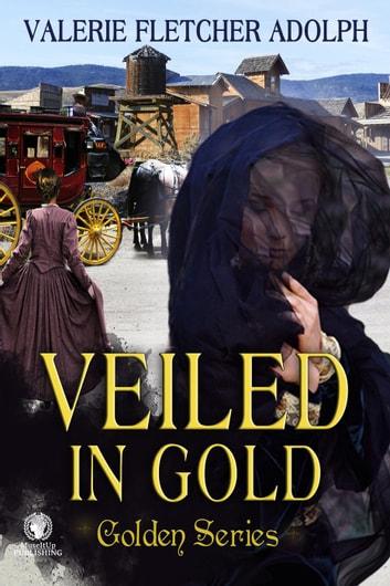 Veiled in Gold - Golden Series, #2 ebook by Valerie Fletcher Adolph