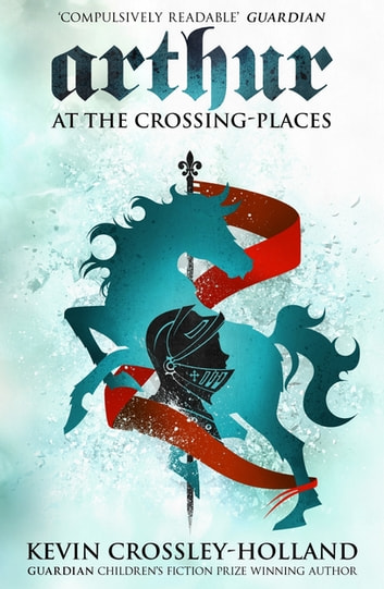 At the Crossing Places - Arthur 2 eBook by Kevin Crossley-Holland