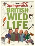 Springwatch British Wildlife: Accompanies the BBC 2 TV series ebook by Stephen Moss