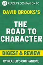 The Road to Character by David Brooks | Digest & Review ebook by Reader Companions