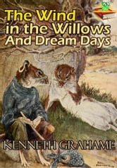 The Wind in the Willows, And Dream Days (With Over 25 Illustrations) - : Classic children's literature ebook by Kenneth Grahame