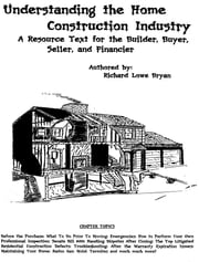 Understanding the Home Construction Industry: A Resource Text for the Builder, Buyer, Seller, and Financier ebook by Vernanne Bryan
