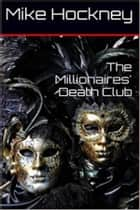 The Millionaires' Death Club ebook by Mike Hockney