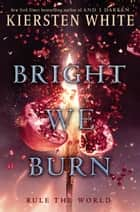 Bright We Burn ebook by Kiersten White
