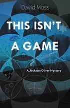 This Isn't a Game ebook by David Moss
