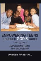Empowering Teens Through God's Word! ebook by Warner Marshall