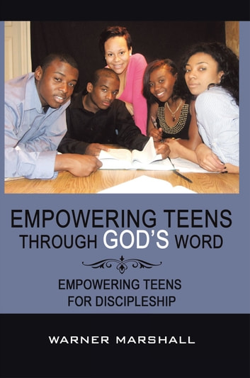 Empowering Teens Through God's Word! - Empowering Teens For Discipleship ebook by Warner Marshall