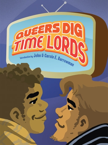 Queers Dig Time Lords: A Celebration of Doctor Who by the LGBTQ Fans Who Love It eBook by Sigrid Ellis,Michael Damian Thomas