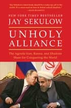 Unholy Alliance - The Agenda Iran, Russia, and Jihadists Share for Conquering the World ebook by Jay Sekulow