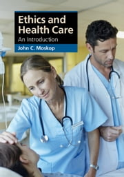 Ethics and Health Care - An Introduction ebook by Professor John C. Moskop